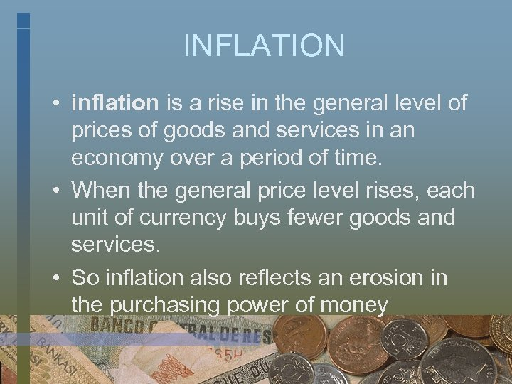 INFLATION • inflation is a rise in the general level of prices of goods