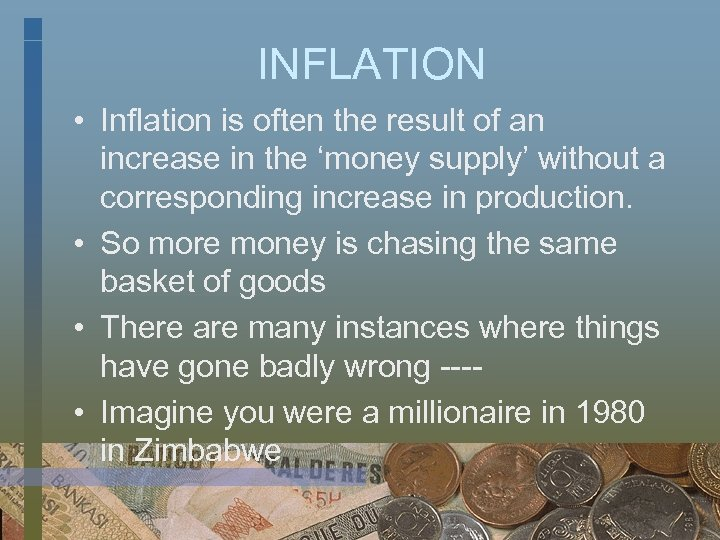INFLATION • Inflation is often the result of an increase in the 'money supply'