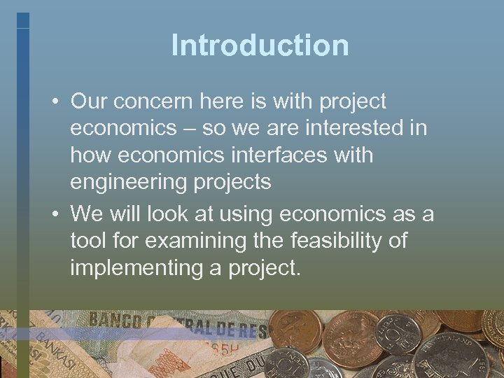 Introduction • Our concern here is with project economics – so we are interested