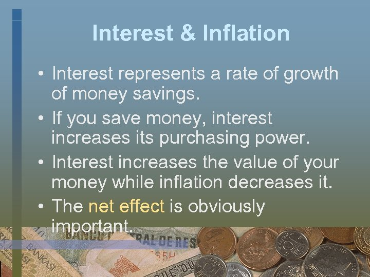 Interest & Inflation • Interest represents a rate of growth of money savings. •