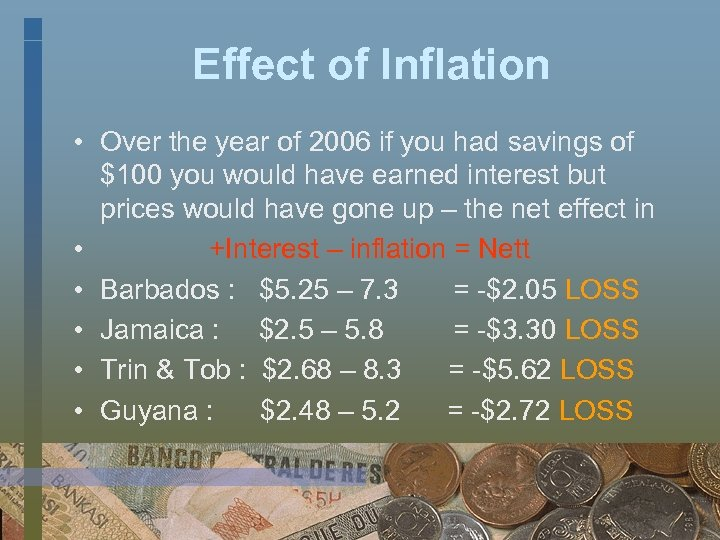 Effect of Inflation • Over the year of 2006 if you had savings of