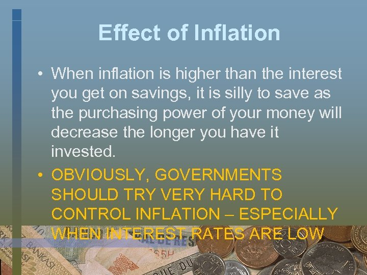 Effect of Inflation • When inflation is higher than the interest you get on