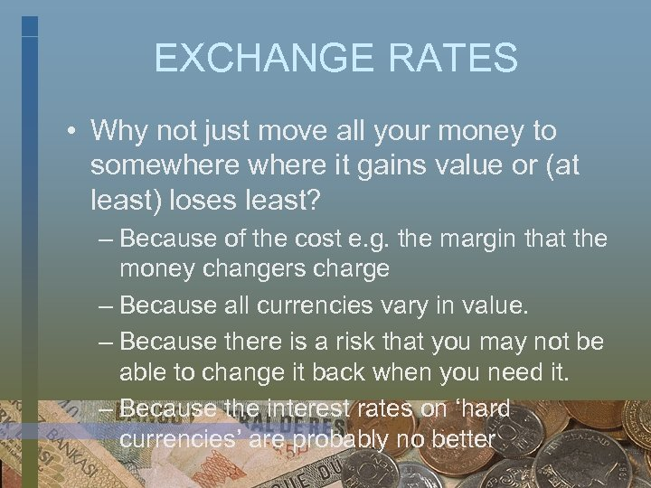 EXCHANGE RATES • Why not just move all your money to somewhere it gains
