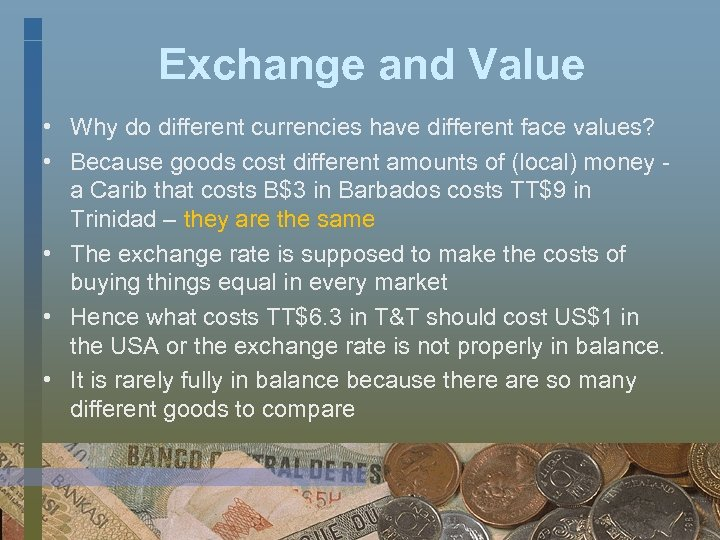 Exchange and Value • Why do different currencies have different face values? • Because