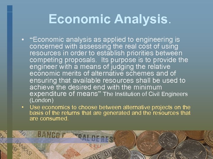 """Economic Analysis. • """"Economic analysis as applied to engineering is concerned with assessing the"""