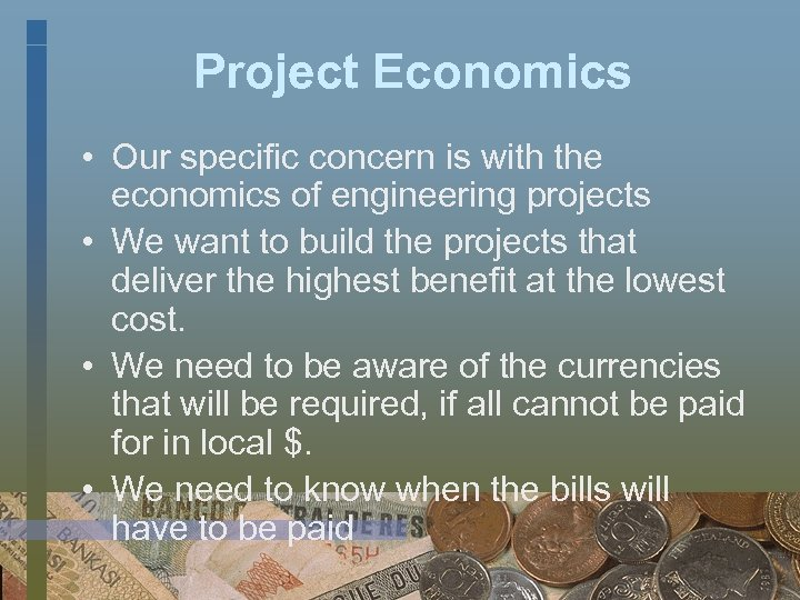 Project Economics • Our specific concern is with the economics of engineering projects •
