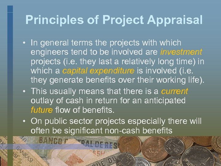 Principles of Project Appraisal • In general terms the projects with which engineers tend