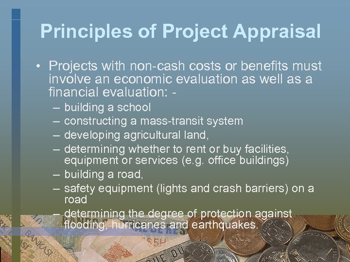 Principles of Project Appraisal • Projects with non-cash costs or benefits must involve an