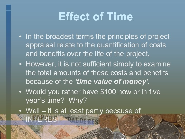 Effect of Time • In the broadest terms the principles of project appraisal relate