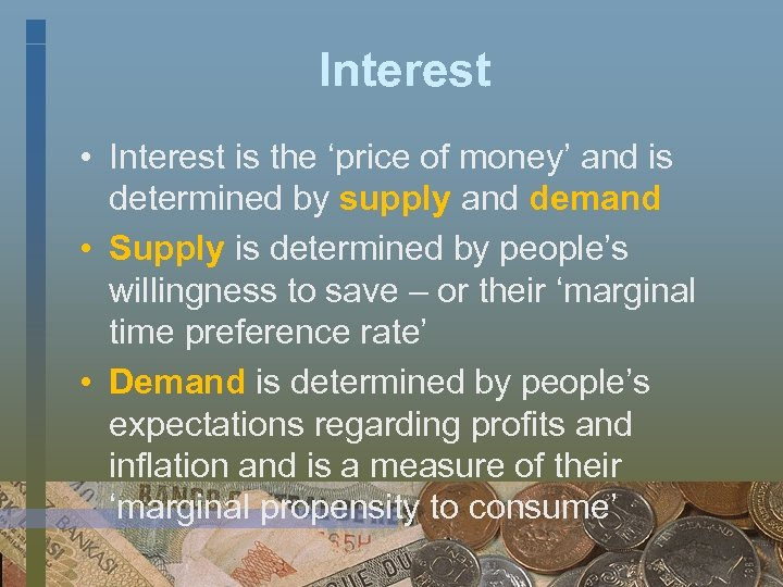 Interest • Interest is the 'price of money' and is determined by supply and