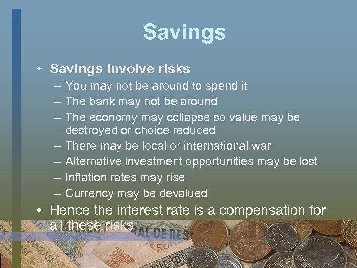 Savings • Savings involve risks – You may not be around to spend it