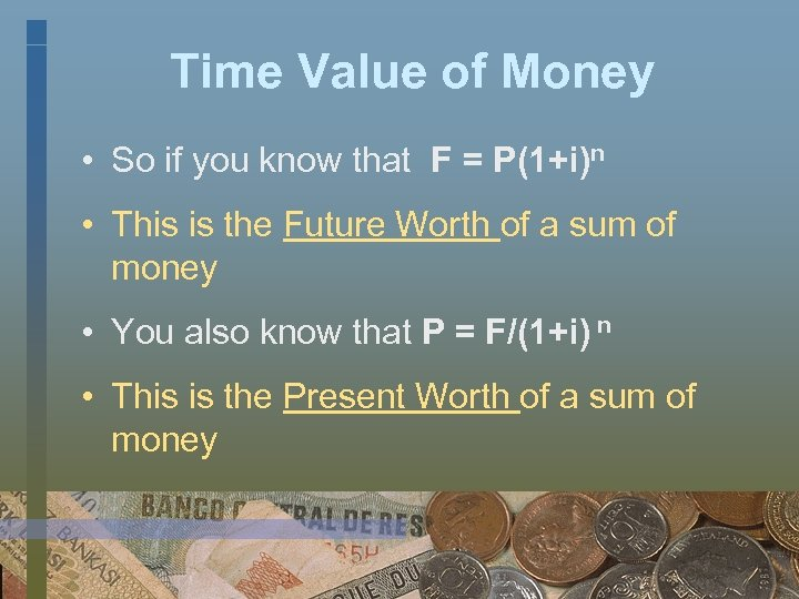 Time Value of Money • So if you know that F = P(1+i)n •