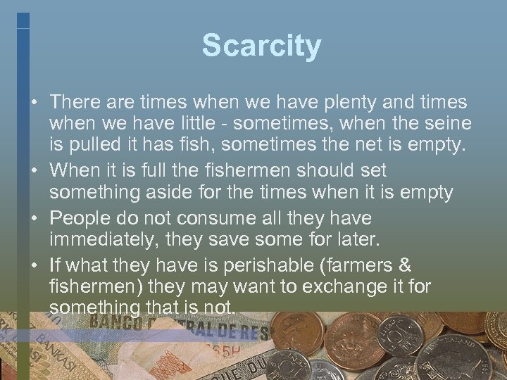 Scarcity • There are times when we have plenty and times when we have
