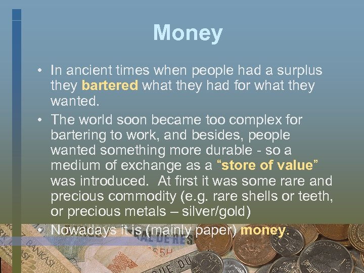 Money • In ancient times when people had a surplus they bartered what they