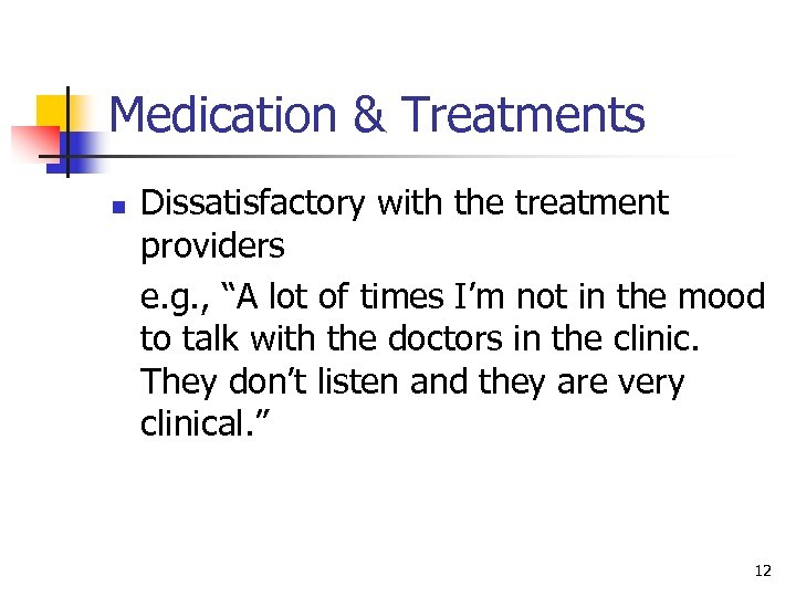 "Medication & Treatments n Dissatisfactory with the treatment providers e. g. , ""A lot"