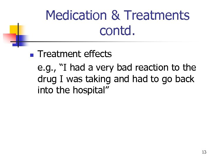 "Medication & Treatments contd. n Treatment effects e. g. , ""I had a very"