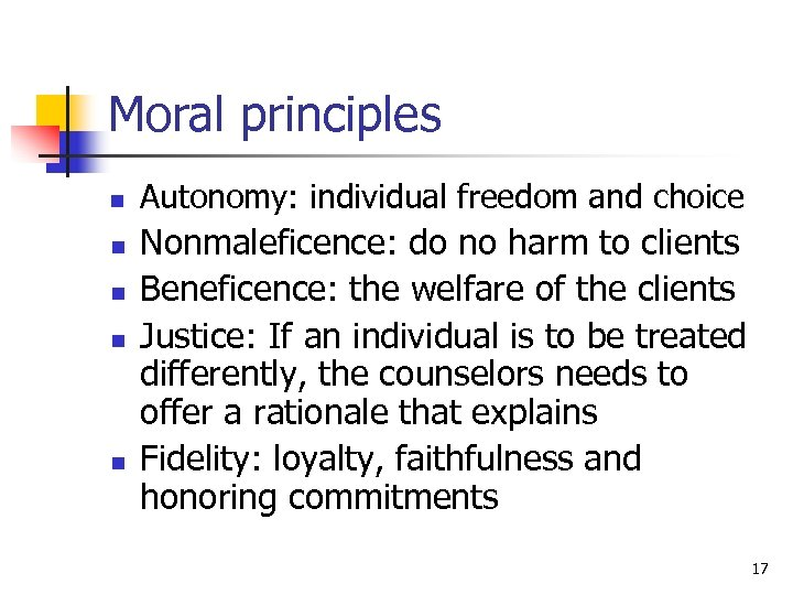 Moral principles n n n Autonomy: individual freedom and choice Nonmaleficence: do no harm