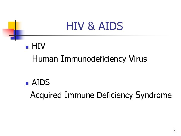HIV & AIDS n HIV Human Immunodeficiency Virus n AIDS Acquired Immune Deficiency Syndrome