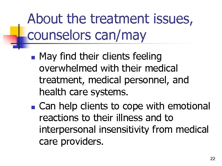 About the treatment issues, counselors can/may n n May find their clients feeling overwhelmed