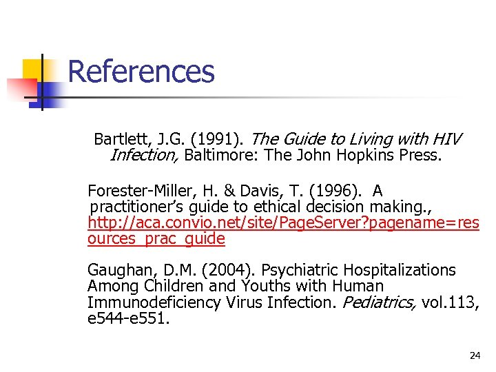 References Bartlett, J. G. (1991). The Guide to Living with HIV Infection, Baltimore: The