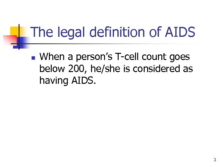 The legal definition of AIDS n When a person's T-cell count goes below 200,