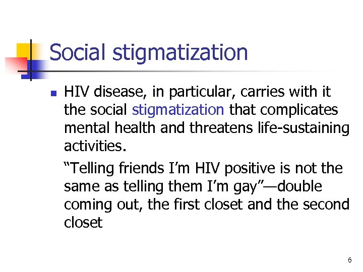 Social stigmatization n HIV disease, in particular, carries with it the social stigmatization that