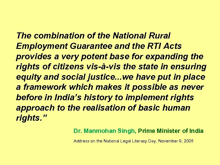 The combination of the National Rural Employment Guarantee and the RTI Acts provides a