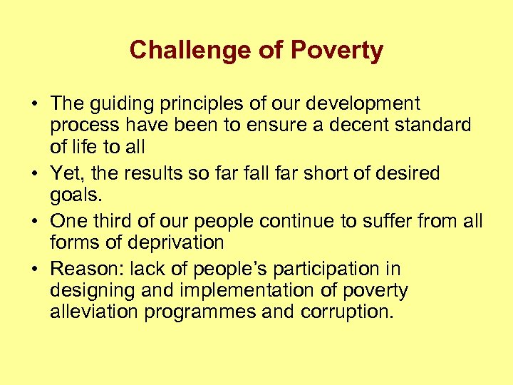 Challenge of Poverty • The guiding principles of our development process have been to