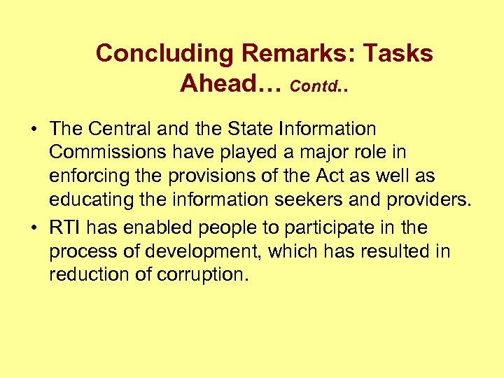 Concluding Remarks: Tasks Ahead… Contd. . • The Central and the State Information Commissions