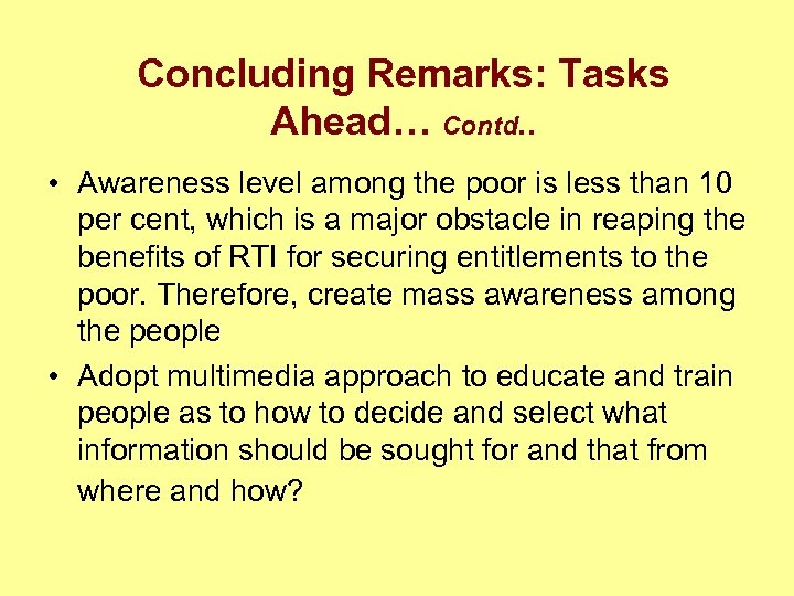 Concluding Remarks: Tasks Ahead… Contd. . • Awareness level among the poor is less