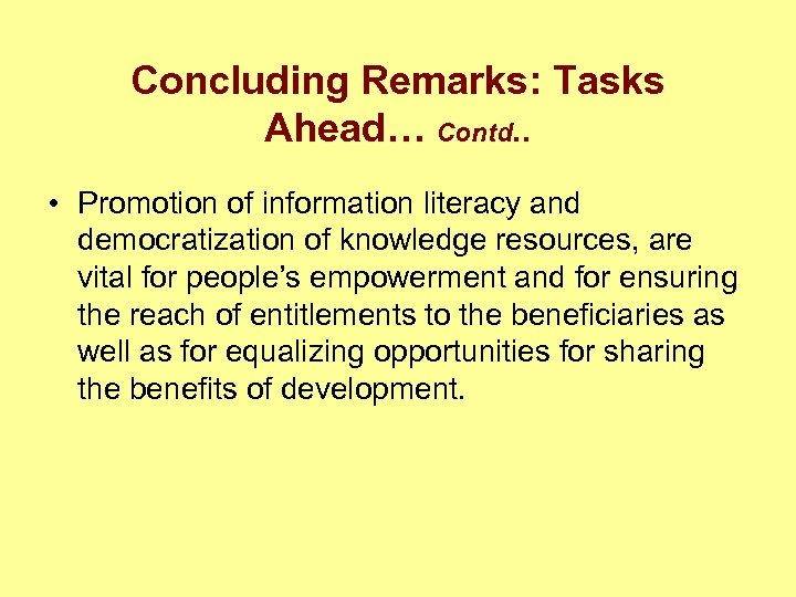Concluding Remarks: Tasks Ahead… Contd. . • Promotion of information literacy and democratization of