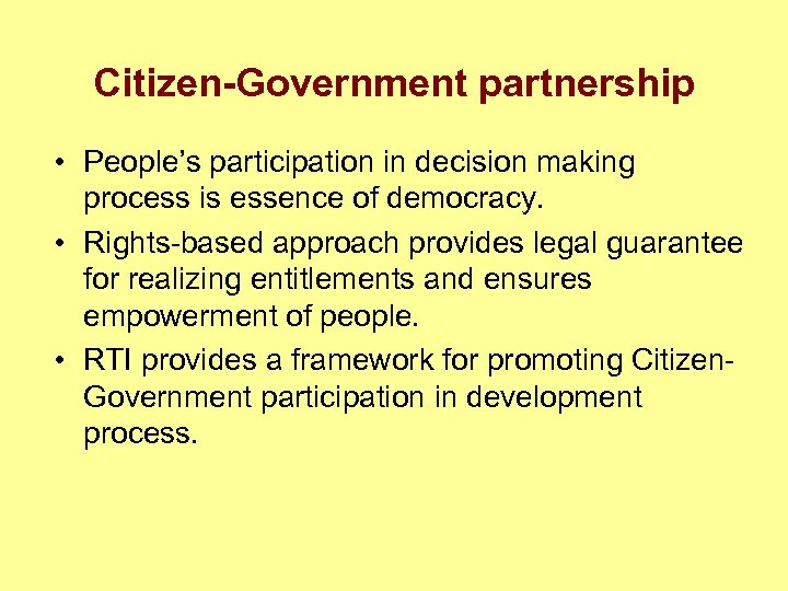 Citizen-Government partnership • People's participation in decision making process is essence of democracy. •