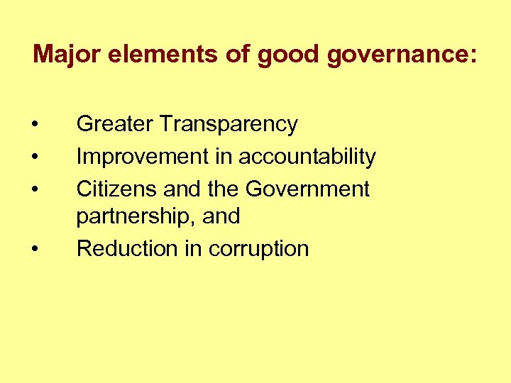 Major elements of good governance: • • Greater Transparency Improvement in accountability Citizens and