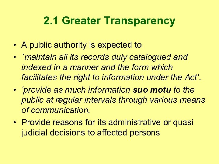 2. 1 Greater Transparency • A public authority is expected to • `maintain all