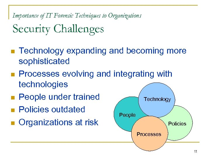Importance of IT Forensic Techniques to Organizations Security Challenges n n n Technology expanding