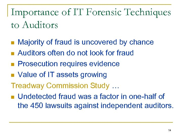 Importance of IT Forensic Techniques to Auditors Majority of fraud is uncovered by chance