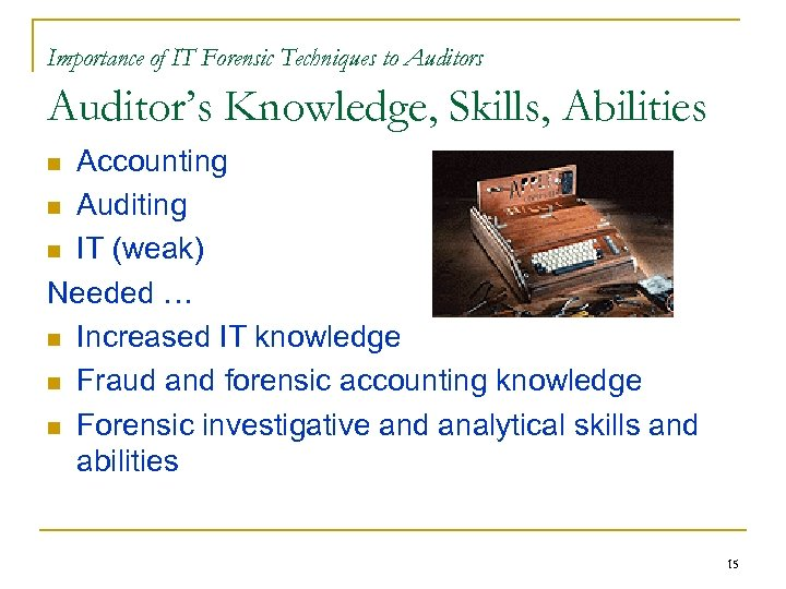 Importance of IT Forensic Techniques to Auditors Auditor's Knowledge, Skills, Abilities Accounting n Auditing