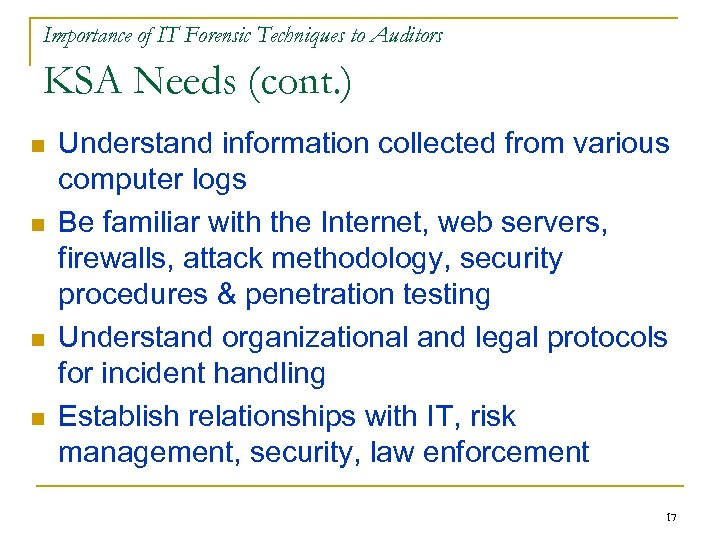 Importance of IT Forensic Techniques to Auditors KSA Needs (cont. ) n n Understand