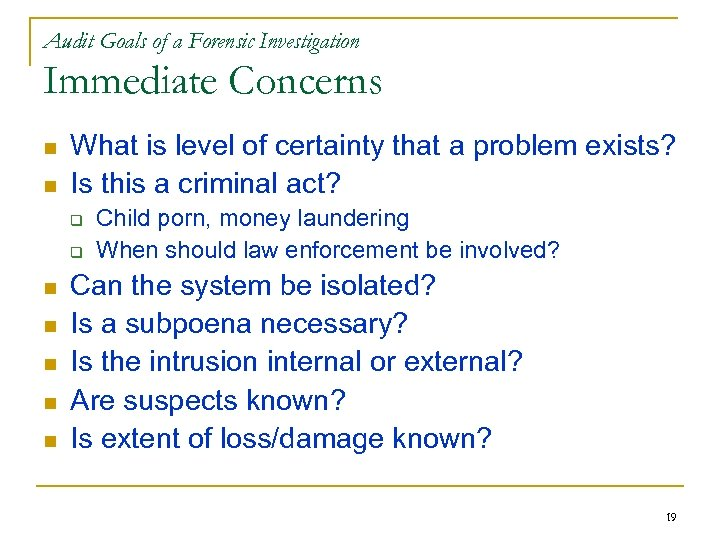 Audit Goals of a Forensic Investigation Immediate Concerns n n What is level of