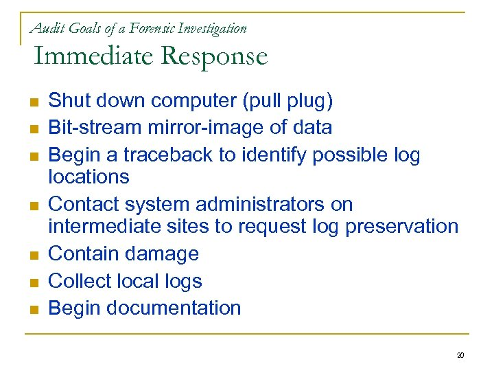 Audit Goals of a Forensic Investigation Immediate Response n n n n Shut down