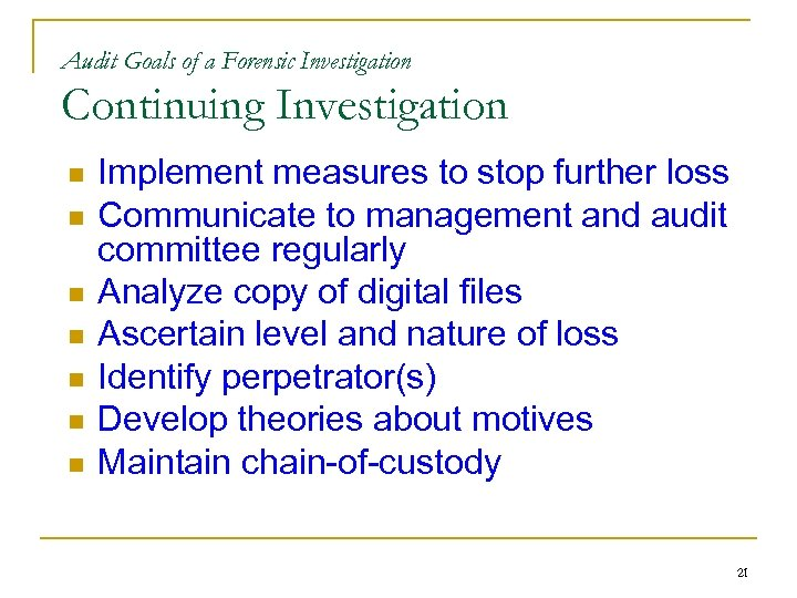 Audit Goals of a Forensic Investigation Continuing Investigation n n n Implement measures to
