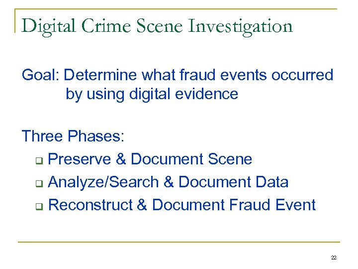 Digital Crime Scene Investigation Goal: Determine what fraud events occurred by using digital evidence