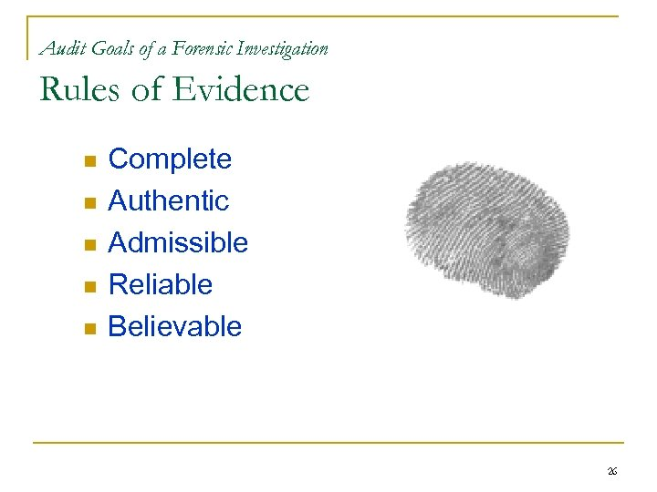 Audit Goals of a Forensic Investigation Rules of Evidence n n n Complete Authentic