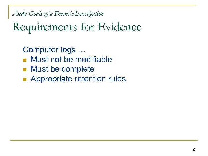 Audit Goals of a Forensic Investigation Requirements for Evidence Computer logs … n Must
