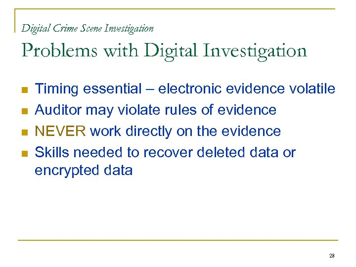 Digital Crime Scene Investigation Problems with Digital Investigation n n Timing essential – electronic