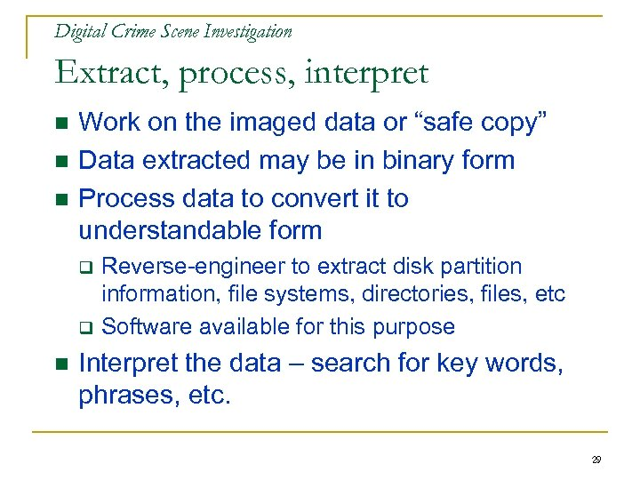 Digital Crime Scene Investigation Extract, process, interpret n n n Work on the imaged