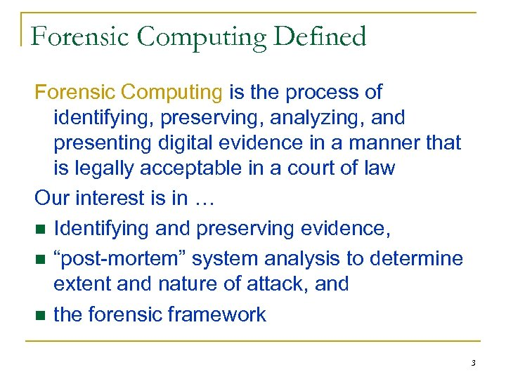 Forensic Computing Defined Forensic Computing is the process of identifying, preserving, analyzing, and presenting