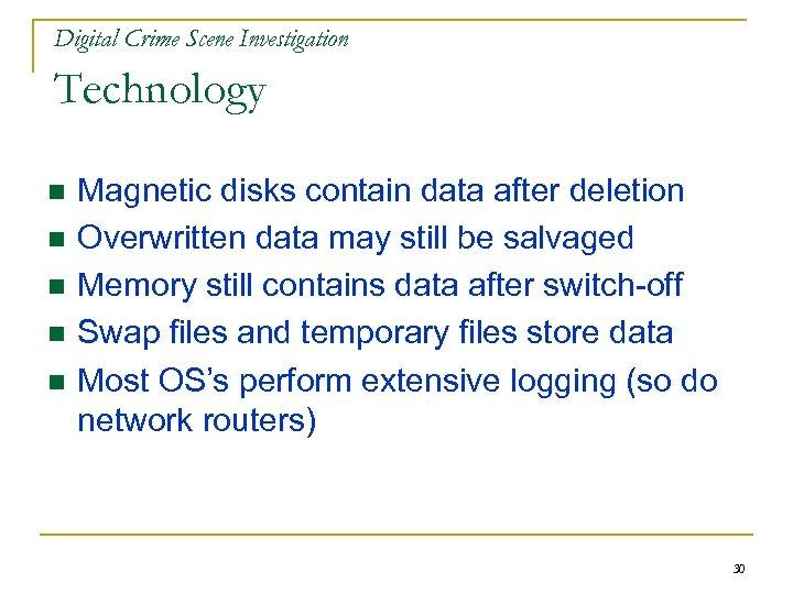 Digital Crime Scene Investigation Technology n n n Magnetic disks contain data after deletion