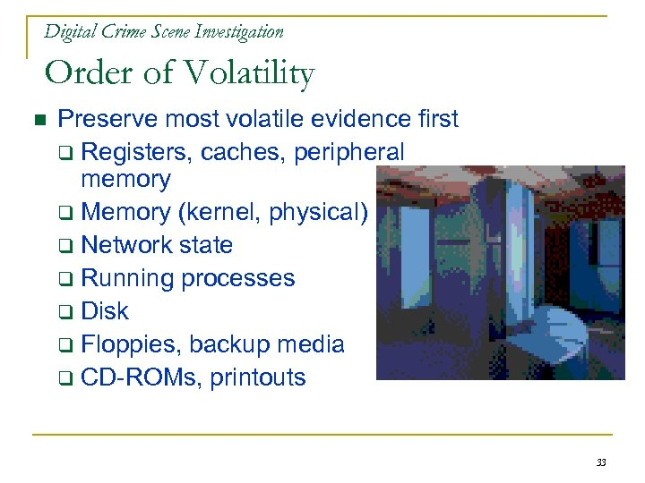 Digital Crime Scene Investigation Order of Volatility n Preserve most volatile evidence first q