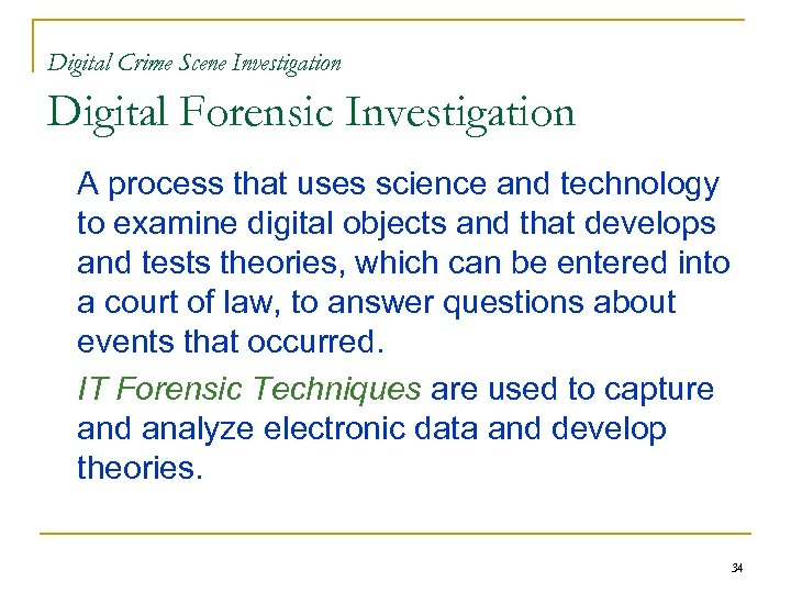 Digital Crime Scene Investigation Digital Forensic Investigation A process that uses science and technology